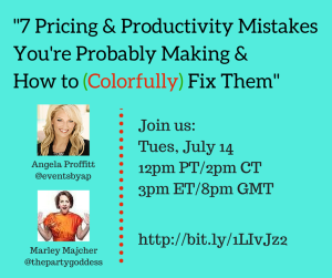 Webinar 7 Pricing & Productivity Mistakes You're Probably Making & How To (Colorfully) Fix Them With The Party Goddess & Angela Profitt